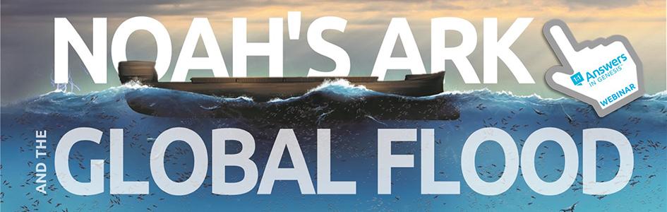 Noah's Ark and Flood Webinar, May 22, 2021